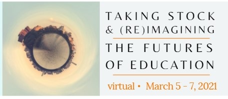 Taking Stock and Reimagining the Futures of Education virtual March 5 to 7 2021