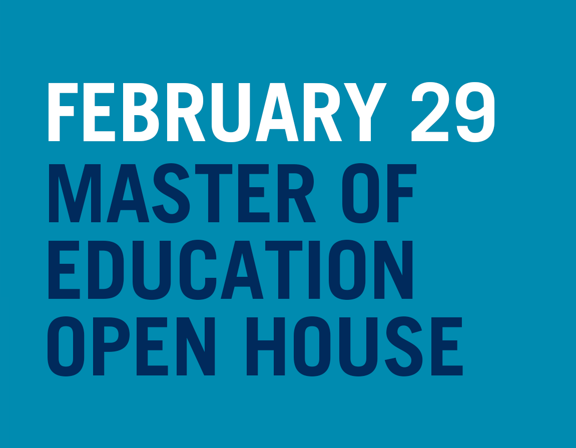 Join us on February 29 for our Master of Education Open House. Register today.