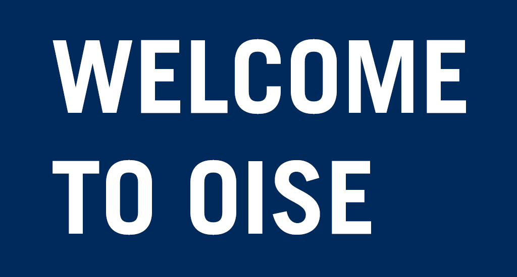 WELCOME TO OISE!