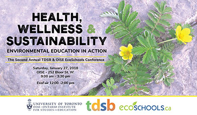 Health, Wellness, and Sustainability: Environmental Education in Action. The Second Annual TDSB and OISE EcoSchools Conference